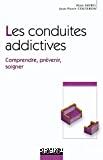 Les conduites addictives : comprendre, prévenir, soigner