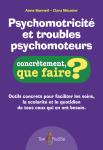 Psychomotricité et troubles psychomoteurs : concrètement que faire ?