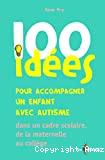 100 idées pour accompagner un enfant avec autisme dans un cadre scolaire, de la maternelle au collège...